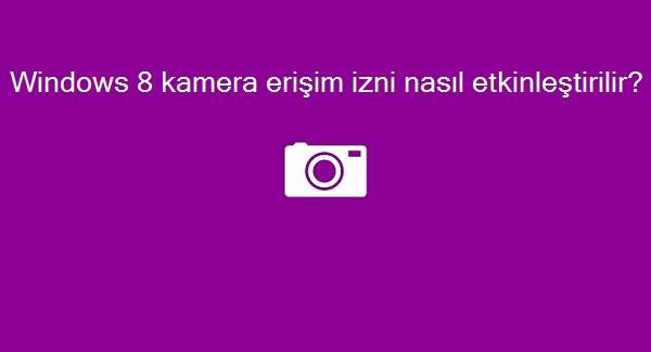 Windows 8 kamera erişim izni