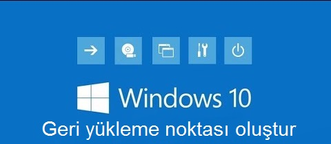 Windows 10 sistem geri yükleme noktası nasıl oluşturulur?